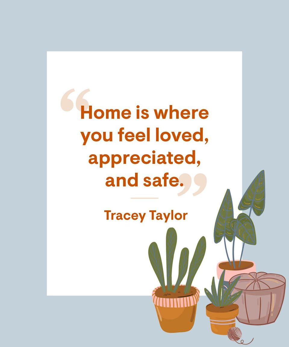 <p>Home is where you feel loved, appreciated, and safe</p>