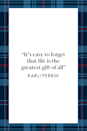 "<p>""It's easy to forget that life is the greatest gift of all,"" Karlie Perrin wrote in her novel, <em><a href=""https://www.amazon.com/Gift-Karli-Perrin/dp/1520245092?tag=syn-yahoo-20&ascsubtag=%5Bartid%7C10072.g.34536312%5Bsrc%7Cyahoo-us"" rel=""nofollow noopener"" target=""_blank"" data-ylk=""slk:The Gift"" class=""link rapid-noclick-resp"">The Gift</a></em>.</p>"