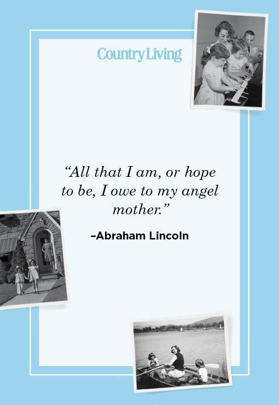 """<p>""""All that I am, or hope to be, I owe to my angel mother.""""</p>"""