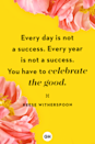 <p>Every day is not a success. Every year is not a success. You have to celebrate the good.</p>