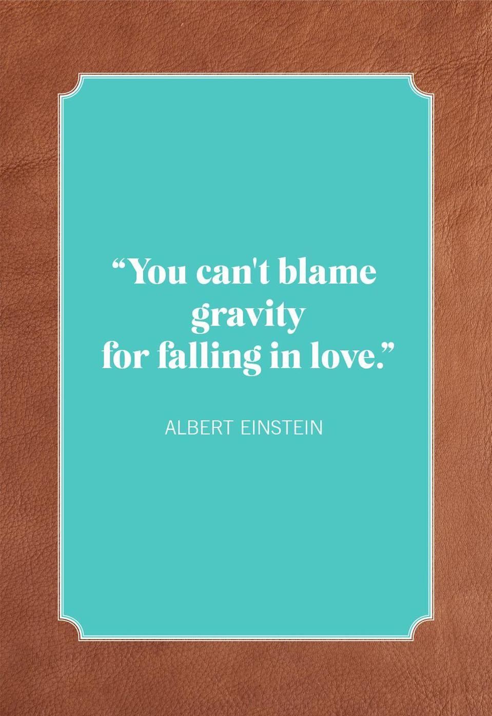"<p>""You can't blame gravity for falling in love.""</p>"