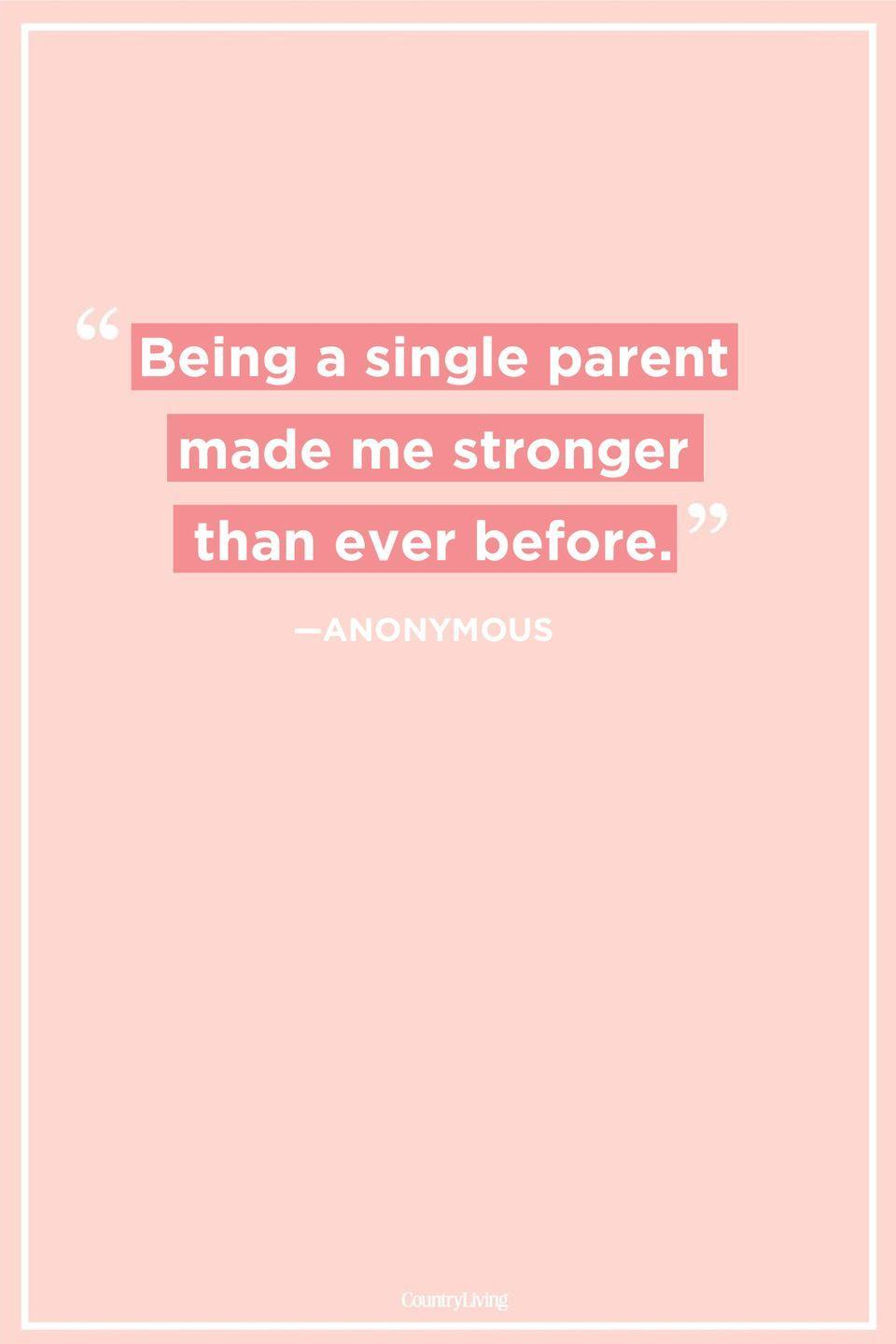 "<p>""Being a single parent made me stronger than ever before.""</p>"