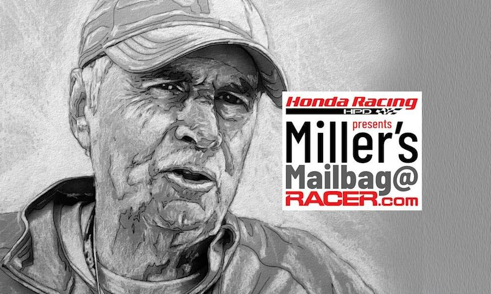 Until shortly before his death, Robin Miller answered fans' questions in his mailbag at Racer.com.