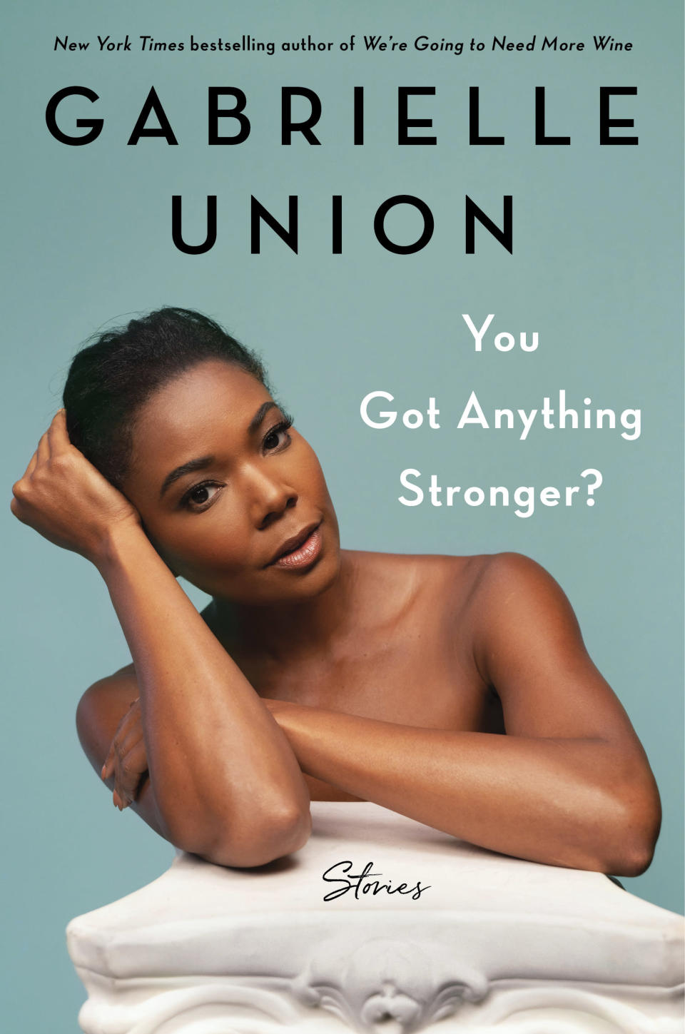 """This image released by Dey Street Books shows """"You Got Anything Stronger?"""" by Gabrielle Union. (Dey Street Books via AP)"""