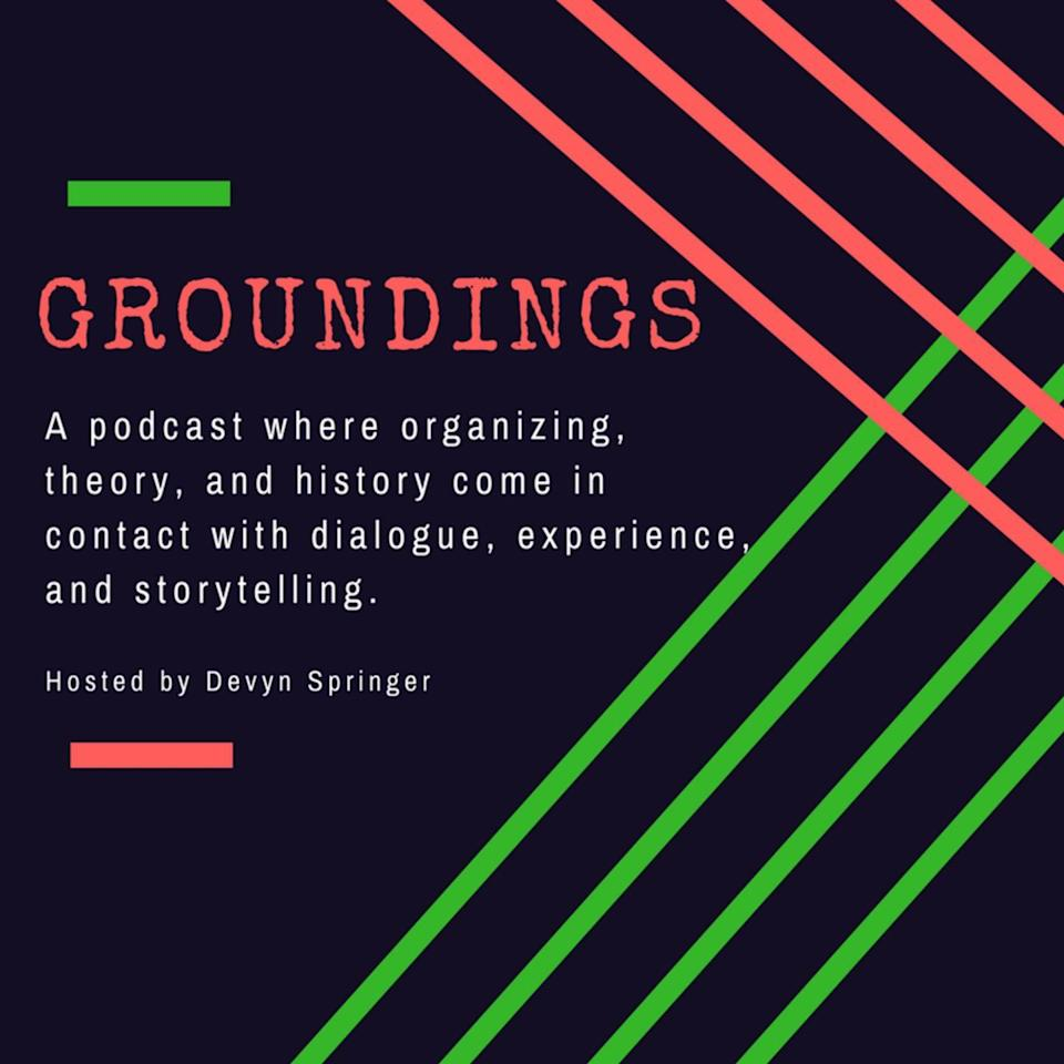 """<p>Historical context is essential when joining social justice work. We are all adding bricks to an existing foundation, and knowing what that foundation is—and the lessons already learned—prevents us from repeating mistakes. The <em>Groundings</em> podcast provides well-researched episodes exploring moments in social justice history from a decolonial lens.</p><p><a class=""""link rapid-noclick-resp"""" href=""""https://groundings.simplecast.com/"""" rel=""""nofollow noopener"""" target=""""_blank"""" data-ylk=""""slk:Listen Now"""">Listen Now</a></p>"""