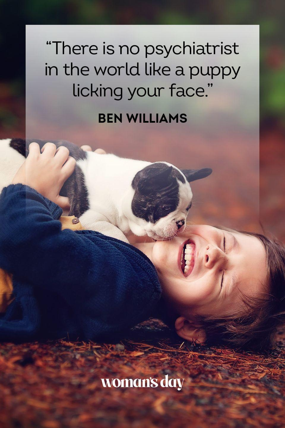 """<p>""""There is no psychiatrist in the world like a puppy licking your face."""" </p>"""