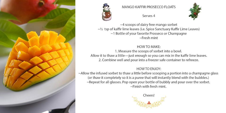<p>(Serves 4) </p><p> INGREDIENTS: <br> ~ 4 scoops of dairy free mango sorbet <br> ~ ½ tsp Kaffir Lime Leaves (i.e. Spice Sanctuary Kaffir Lime Leaves) <br> ~ 1 Bottle of your favourite Prosseco or Champagne <br> ~ Fresh mint </p><p> HOW TO MAKE: <br> 1. Measure the scoops of sorbet into a bowl. Allow it to thaw a little enough that you can mix in the Kaffir Lime Leaves. <br> 2. Combine well and pour into a freezer safe container to refreeze. </p><p> HOW TO ENJOY: <br> When ready to serve, allow the infused sorbet to thaw a little before scooping a portion into the bottom of a champagne glass or thaw it completely so it is a puree that will instantly work blend with the bubbles. Repeat for all glasses and then pop open your bottle of bubbly and pour over the sorbet; finish with fresh mint. Cheers! <br> (Photo: Getty Images) </p>