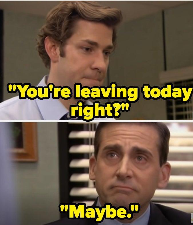Jim asking Michael if he's leaving today forever