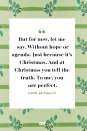 <p>But for now, let me say. Without hope or agenda. Just because it's Christmas. And at Christmas you tell the truth. To me, you are perfect.</p>
