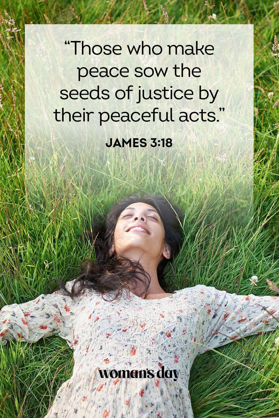 """<p>""""Those who make peace sow the seeds of justice by their peaceful acts."""" — James 3:18</p><p><strong>The Good News</strong>: Justice isn't always easy to come by in our modern world, but one way to achieve it is through peaceful means. God is watching for you to be righteous and He rewards that.</p>"""