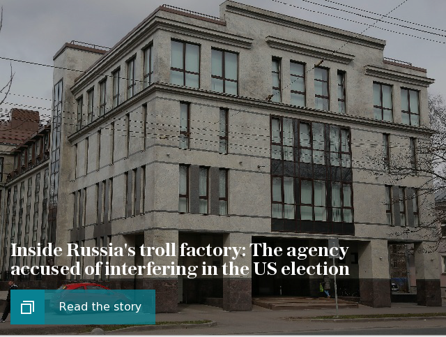 Inside Russia's 'troll factory': The agency accused of interfering in the US election