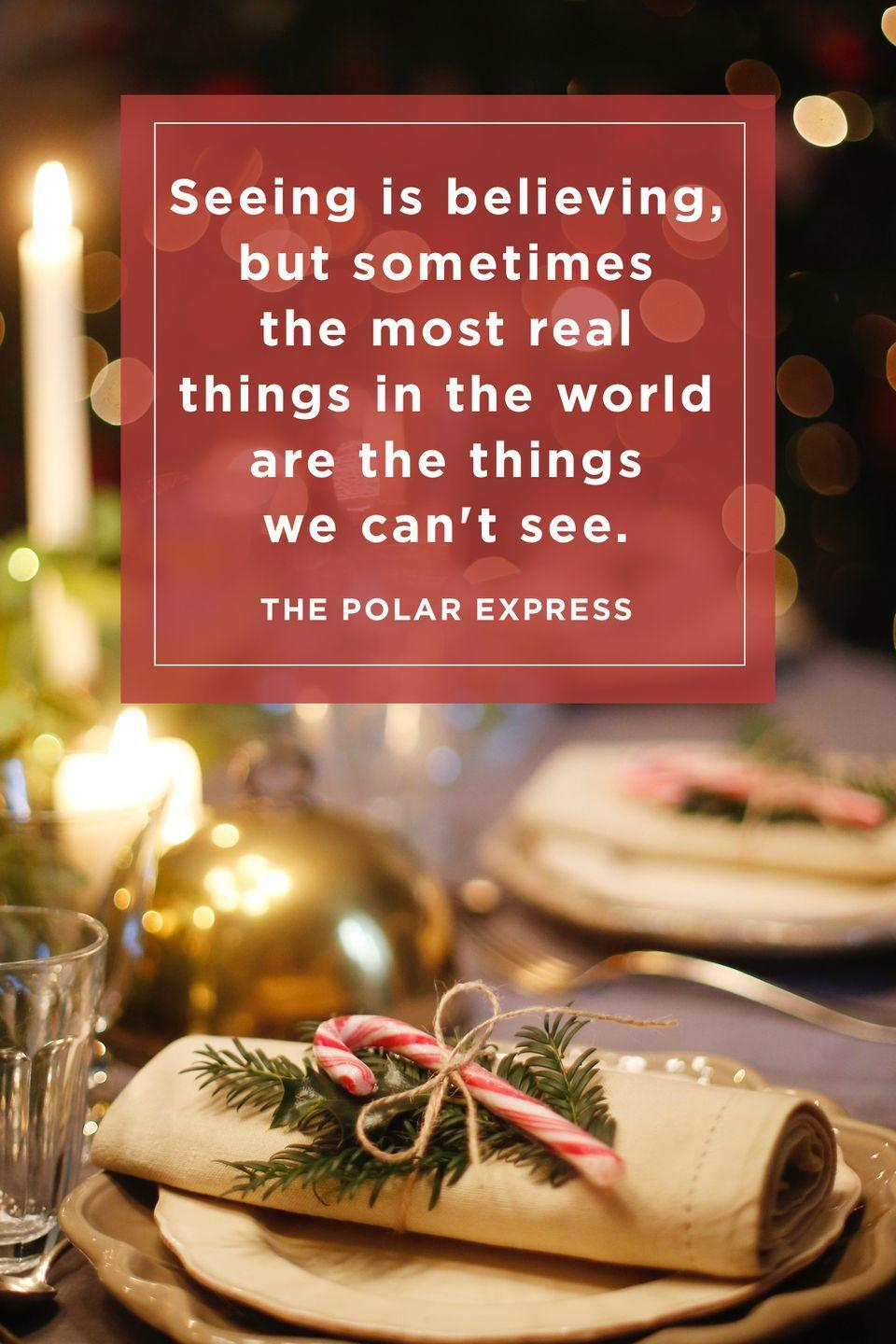 """<p>""""Seeing is believing, but sometimes the most real things in the world are the things we can't see.""""</p>"""