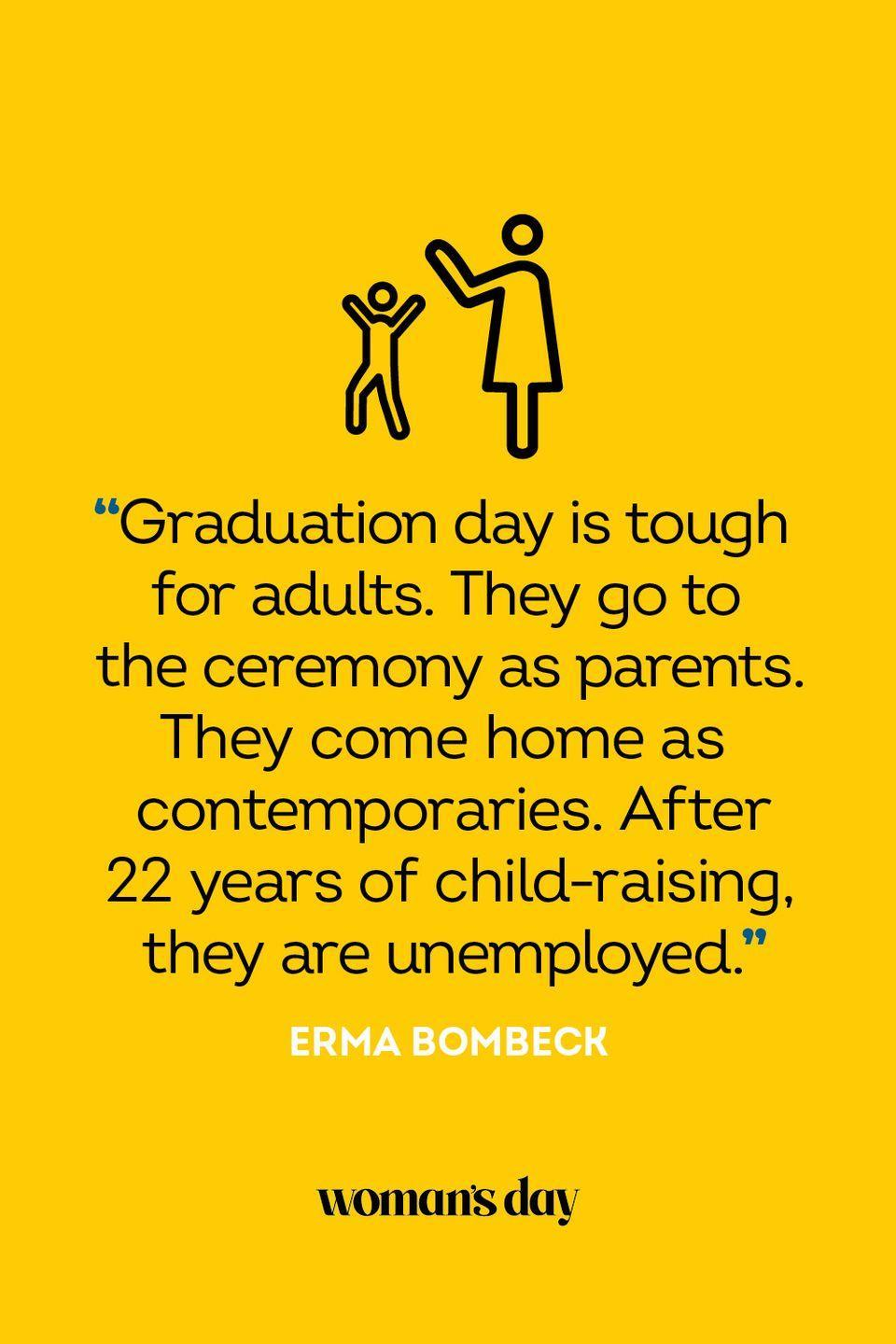 """<p>""""Graduation day is tough for adults. They go to the ceremony as parents. They come home as contemporaries. After 22 years of child-raising, they are unemployed.""""</p>"""