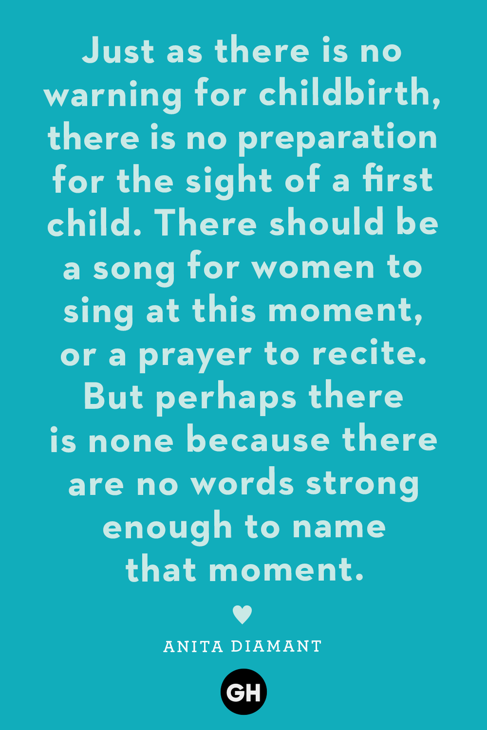 <p>Just as there is no warning for childbirth, there is no preparation for the sight of a first child. There should be a song for women to sing at this moment or a prayer to recite. But perhaps there is none because there are no words strong enough to name that moment.</p>