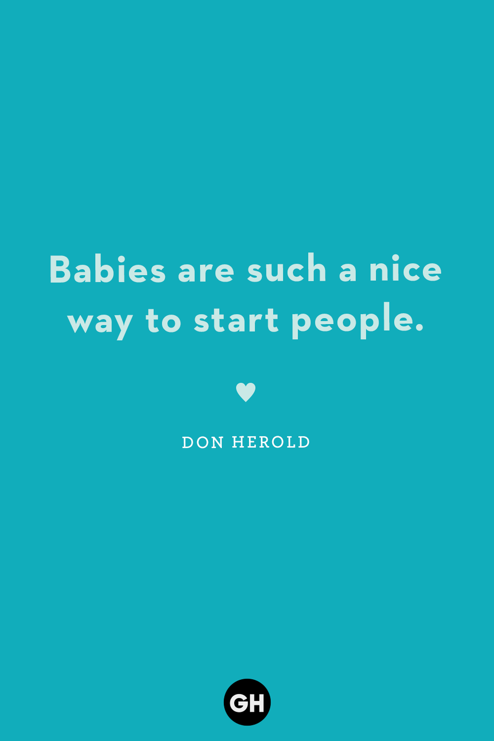 <p>Babies are such a nice way to start people.</p>