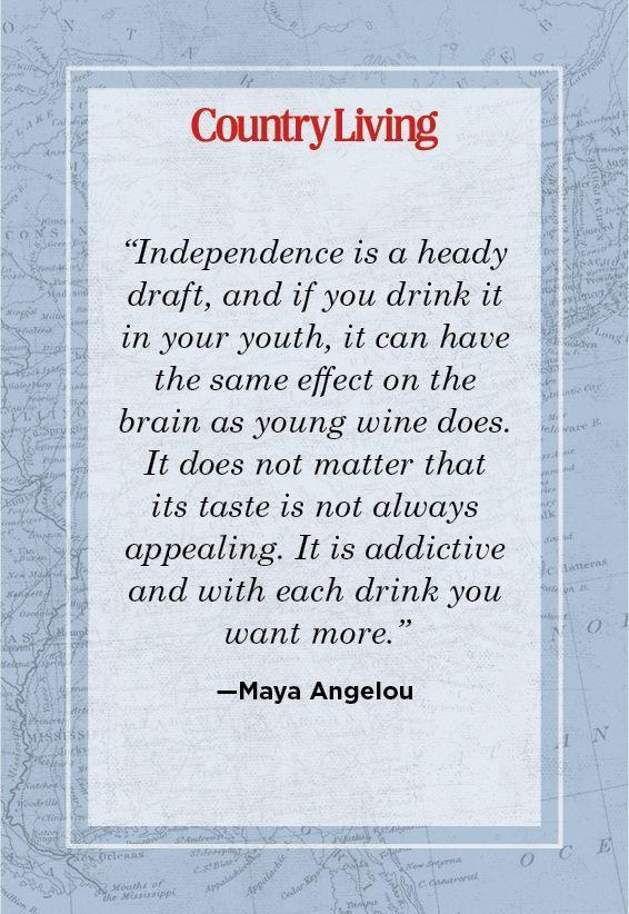 """<p>""""Independence is a heady draft, and if you drink it in your youth, it can have the same effect on the brain as young wine does. It does not matter that its taste is not always appealing. It is addictive and with each drink you want more.""""</p>"""