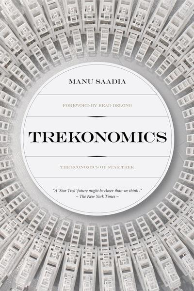 """Trekonomics"" (Pipertext, 2016), by Manu Saadia, explores the implications of a no-money society like that in ""Star Trek."""