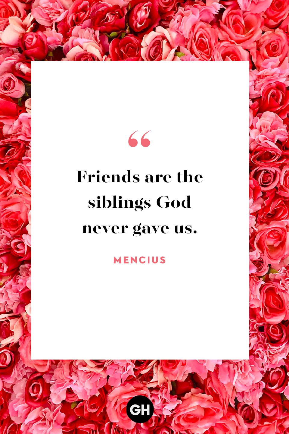 <p>Friends are the siblings God never gave us. </p>