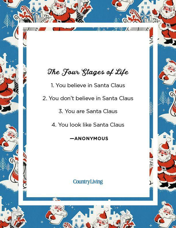 <p>1. You believe in Santa Claus.</p><p>2. You don't believe in Santa Claus.</p><p>3. You are Santa Claus.</p><p>4. You look like Santa Claus.</p><p>-Anonymous</p>