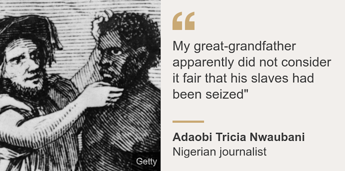 """My great-grandfather apparently did not consider it fair that his slaves had been seized"""", Source: Adaobi Tricia Nwaubani, Source description: Nigerian journalist, Image: White traders inspect African slaves during a sale, circa 1850"