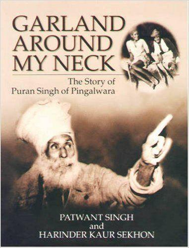 """<i><a href=""""http://www.amazon.com/Garland-Around-My-Neck-Pingalwara/dp/8174763376/ref=sr_1_1?s=books&ie=UTF8&qid=1443553666&sr=1-1&keywords=garland+around+my+neck"""">Garland Around My Neck</a></i>by Patwant Singh and Harinder Kaur Sekhon tells the story of remarkable humanitarian Puran Singh. The book """"emphasizes his work with the disabled, destitute, and lower sections of society in the Amritsar area,"""" and provides an """"excellent [resource] on Sikh service and philanthropy,"""" <a href=""""http://www.amazon.com/Garland-Around-My-Neck-Pingalwara/dp/8174763376/ref=sr_1_1?s=books&ie=UTF8&qid=1443553666&sr=1-1&keywords=garland+around+my+neck"""">according to Amazon</a>."""