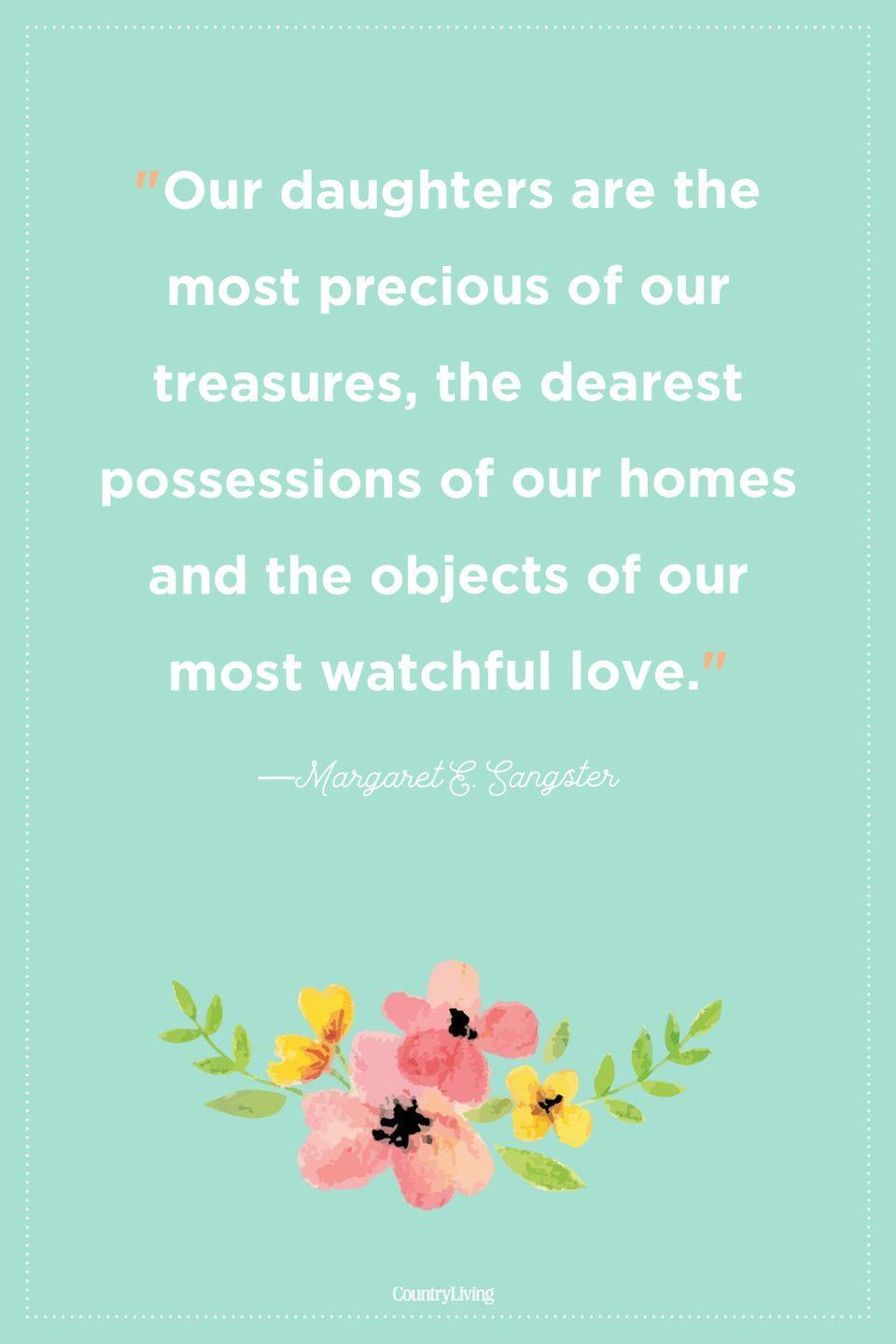 """<p>""""Our daughters are the most precious of our treasures, the dearest possessions of our homes and the objects of our most watchful love.""""</p>"""