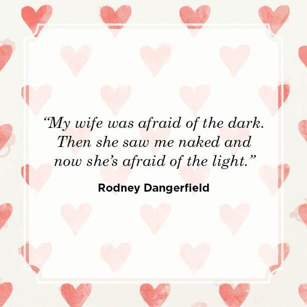 "<p>""My wife was afraid of the dark. Then she saw me naked and now she's afraid of the light.""</p>"