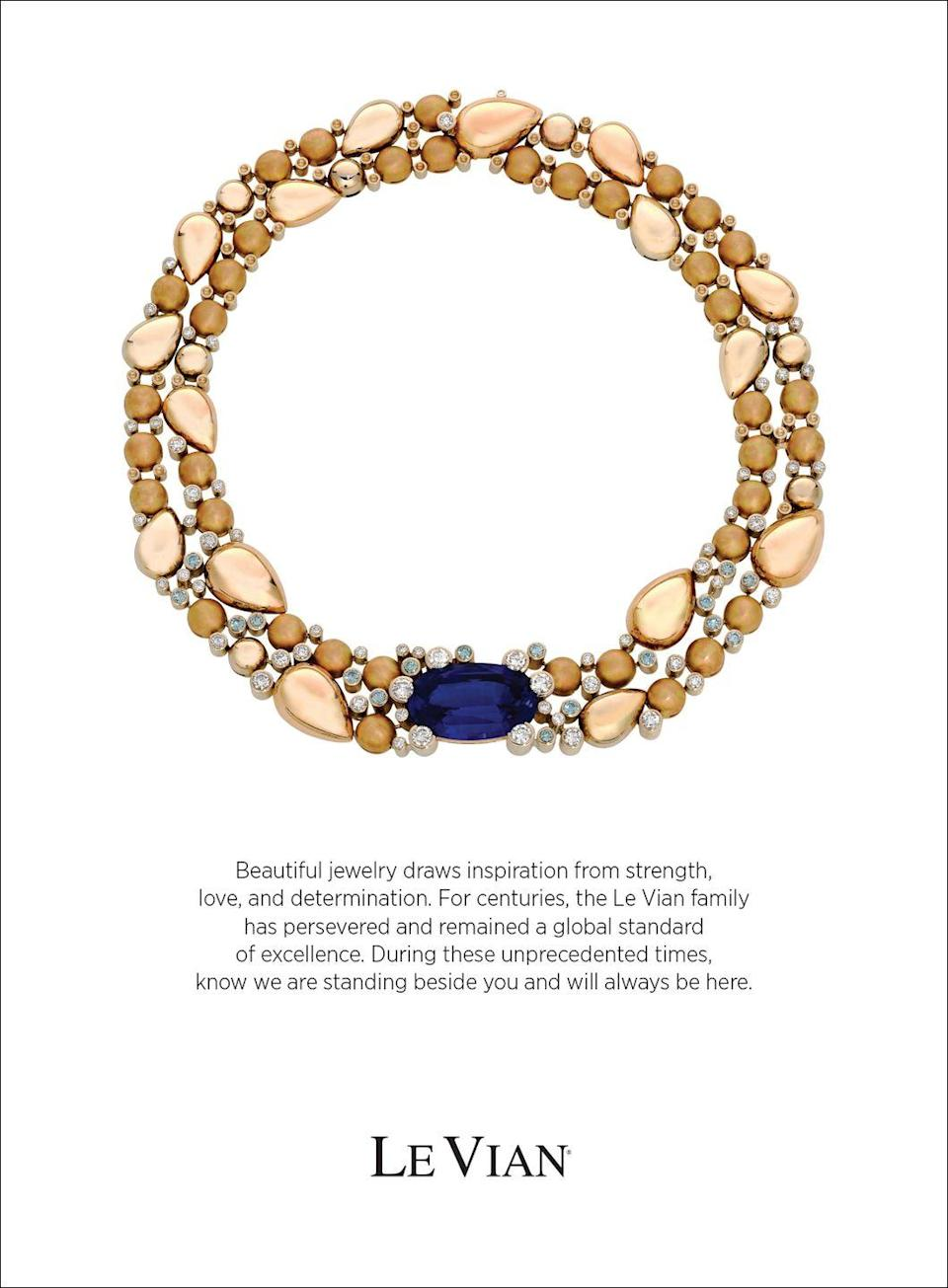 <p>Beautiful jewelry draws inspiration from strength, love, and determination. For centuries, the Le Vian family has persevered and remained a global standard of excellence. During these unprecedented times, know we are standing beside you and will always be here.</p>