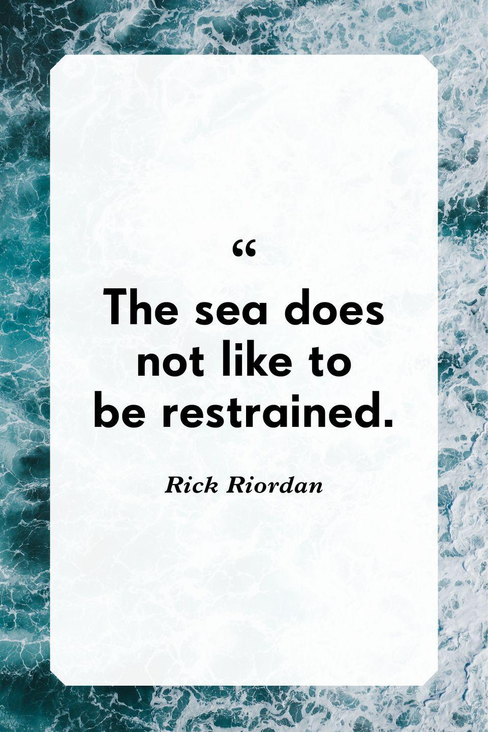 """<p>""""The sea does not like to be restrained""""</p>"""