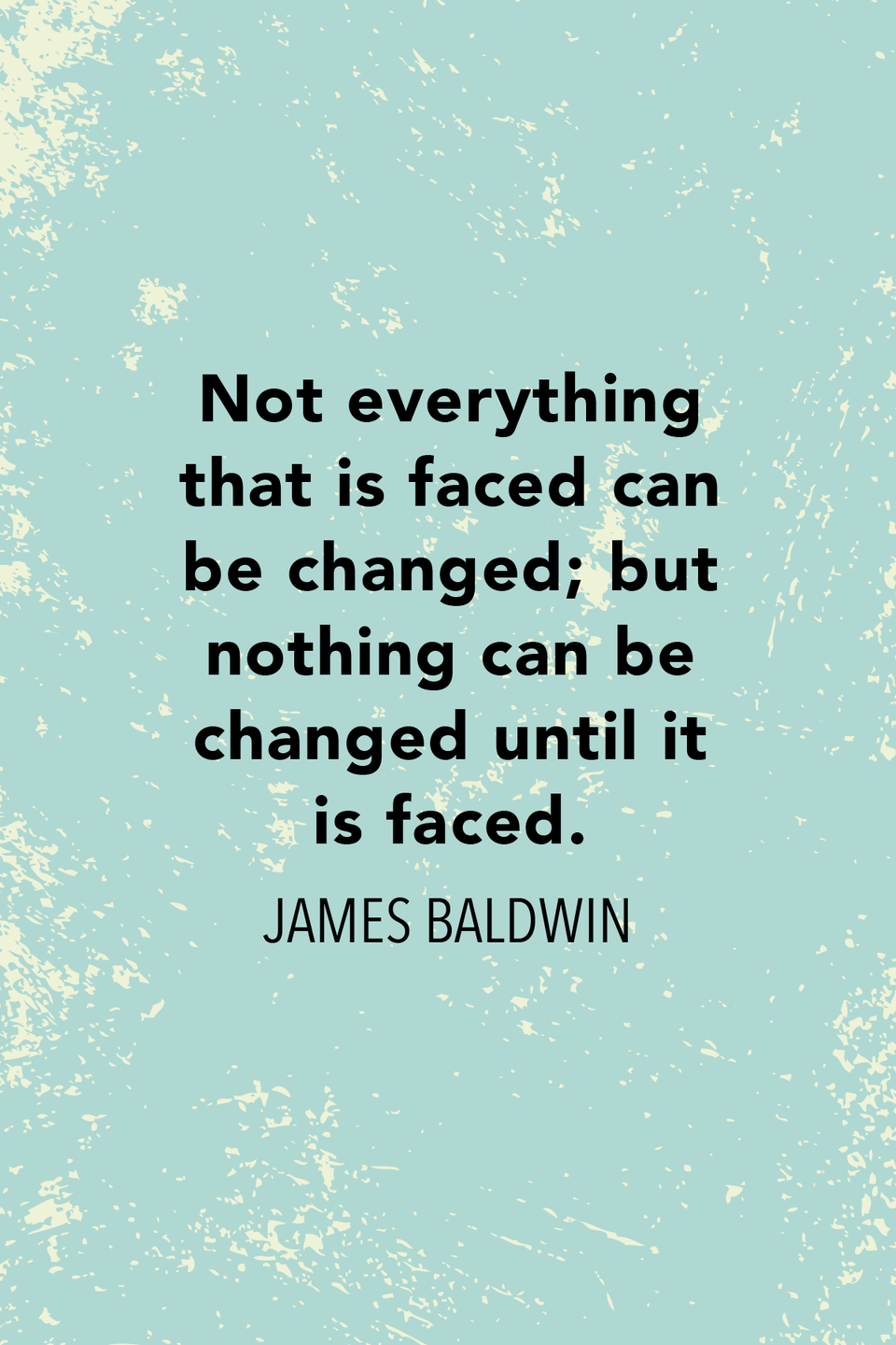 """<p>""""Not everything that is faced can be changed; but nothing can be changed until it is faced,"""" he said in <em>The New York Times</em> in 1962.</p>"""