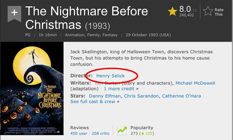<p>Tim Burton didn't direct 'Tim Burton's The Nightmare Before Christmas', Henry Selick did. It's a common misconception as the film is based on a poem by Burton and he helped produce the animated film. </p>