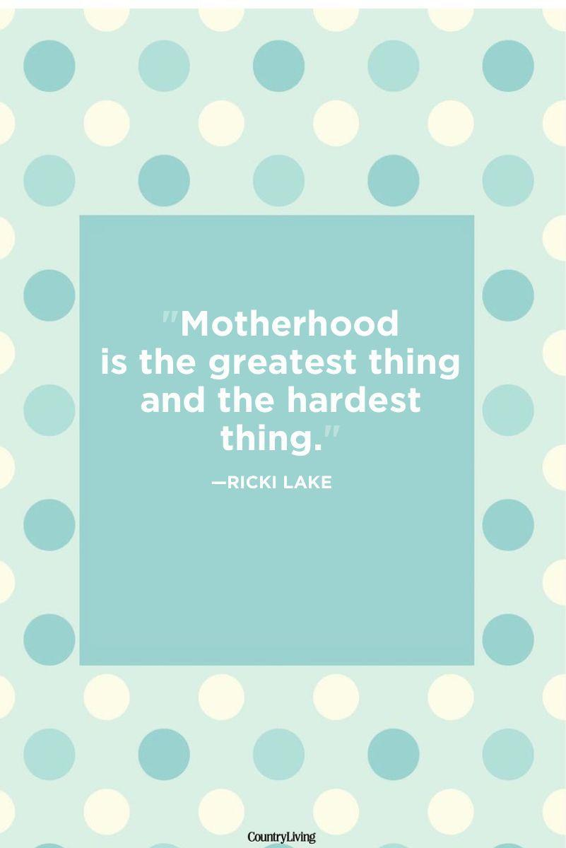 "<p>""Motherhood is the greatest thing and the hardest thing."" </p>"
