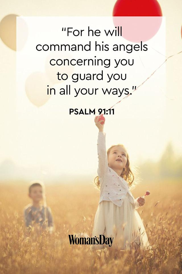 "<p>""For he will command his angels concerning you to guard you in all your ways.""</p><p><strong>The Good News: </strong>God and his army of angels will always surround you with love and protection, no matter where you go in life.<strong></strong></p>"