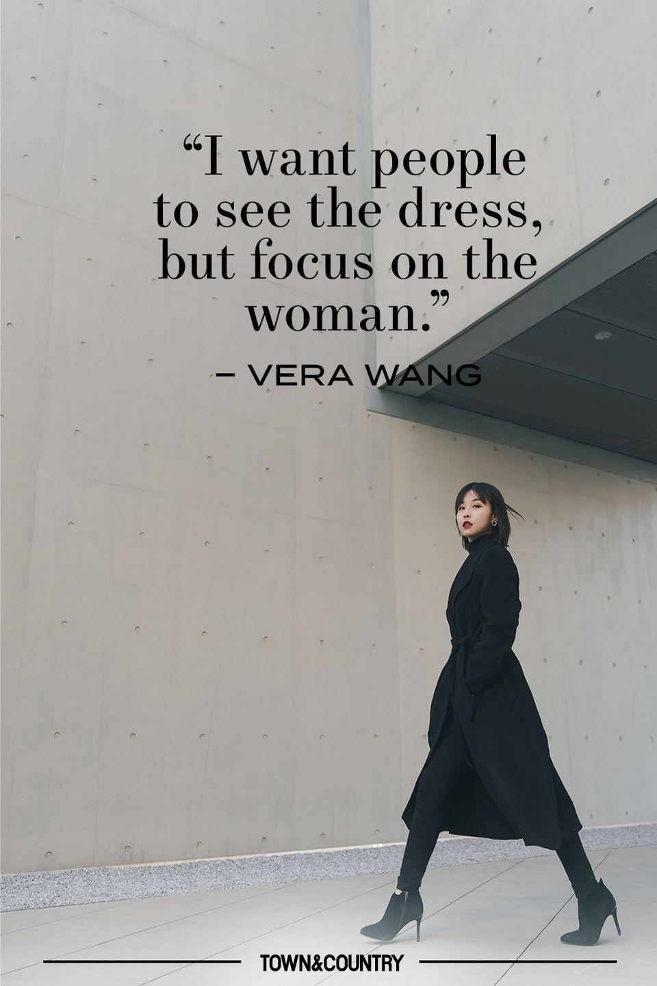 """<p>""""I want people to see the dress, but focus on the woman."""" </p><p>– Vera Wang</p>"""