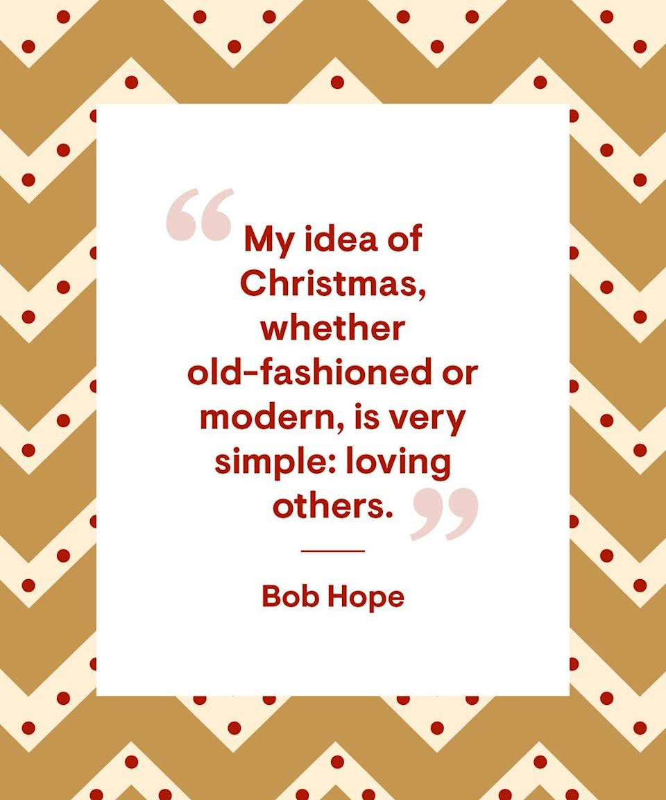 """<p>""""My idea of Christmas, whether old-fashioned or modern, is very simple: loving others.""""</p>"""