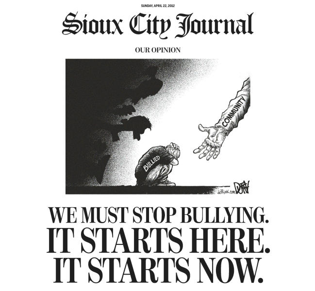 """This image shows the top half of the front page of The Sioux City Journal's Sunday, April 22, 2012, edition, featuring a full-page piece to an anti-bullying editorial after a gay teen committed suicide. The Sioux City Journal's front-page opinion piece calls on the community to be pro-active in stopping bullying and urges members to learn more about the problem by seeing the acclaimed new film, """"Bully,"""" which documents the harassment of Sioux City middle school student. Relatives have said 14-year-old Kenneth Weishuhn Jr. suffered intense harassment, including threatening cellphone calls and nasty comments posted online, after coming out to family and friends about a month ago. He died April 15 from what the local sheriff's office described only as a """"self-inflicted injury."""" (AP Photo/The Sioux City Journal)"""