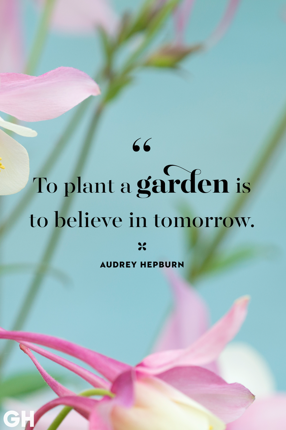 <p>To plant a garden is to believe in tomorrow.</p>