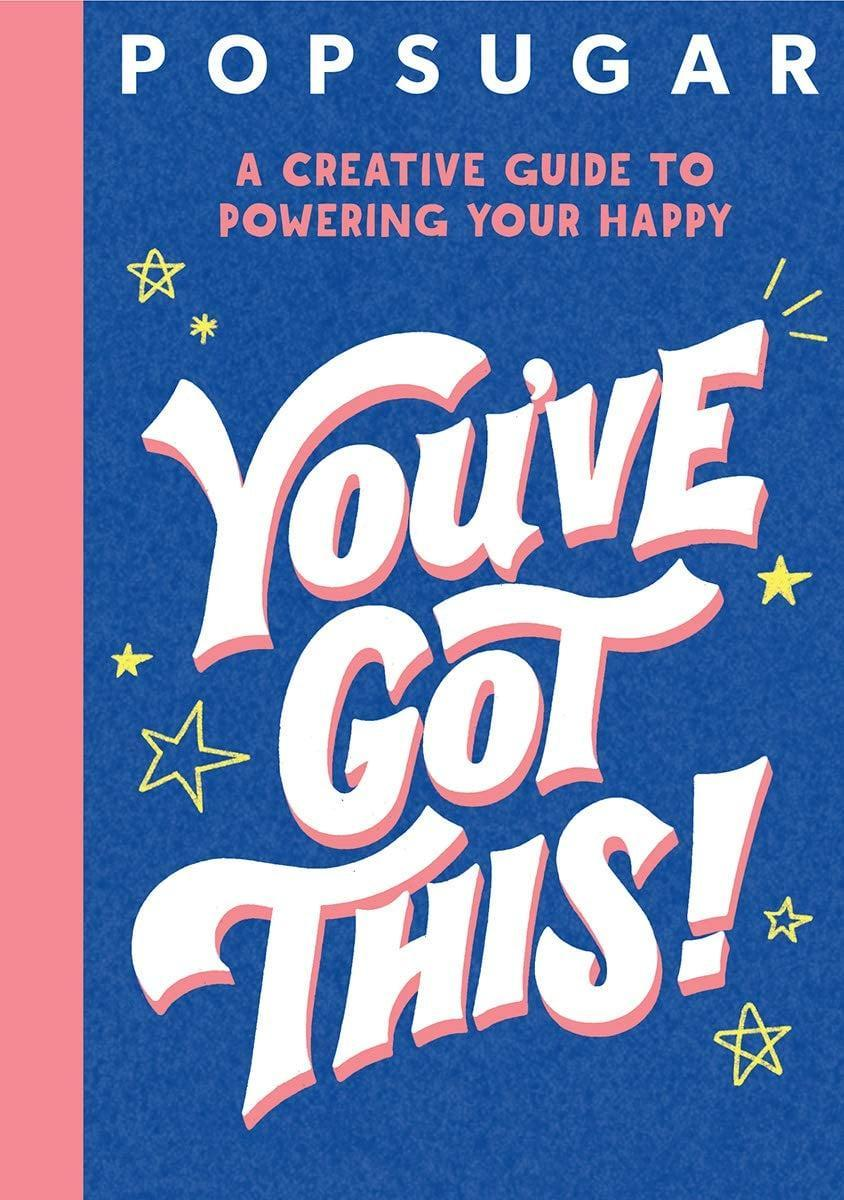 <p>POPSUGAR's latest book, <span><strong>You've Got This!</strong></span> by Jessica MacLeish, is the perfect gift to give to any young person struggling as they embark on a new school year. The book is filled with writing prompts, inspirational quotes, and mindfulness techniques to help the reader stay focused and channel their creativity in positive ways. </p>