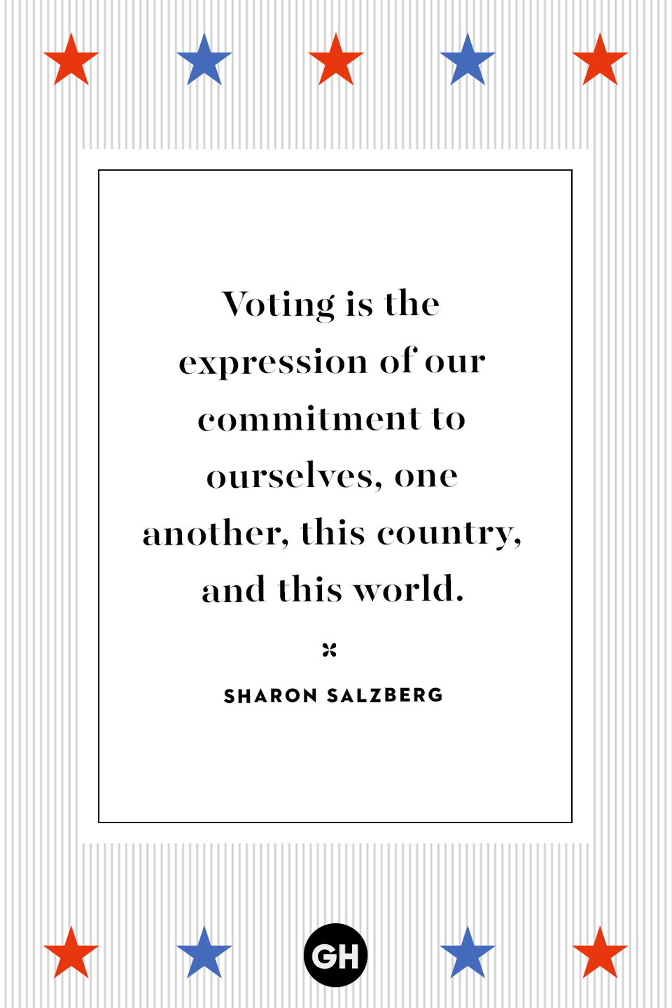 <p>Voting is the expression of our commitment to ourselves, one another, this country, and this world.</p>