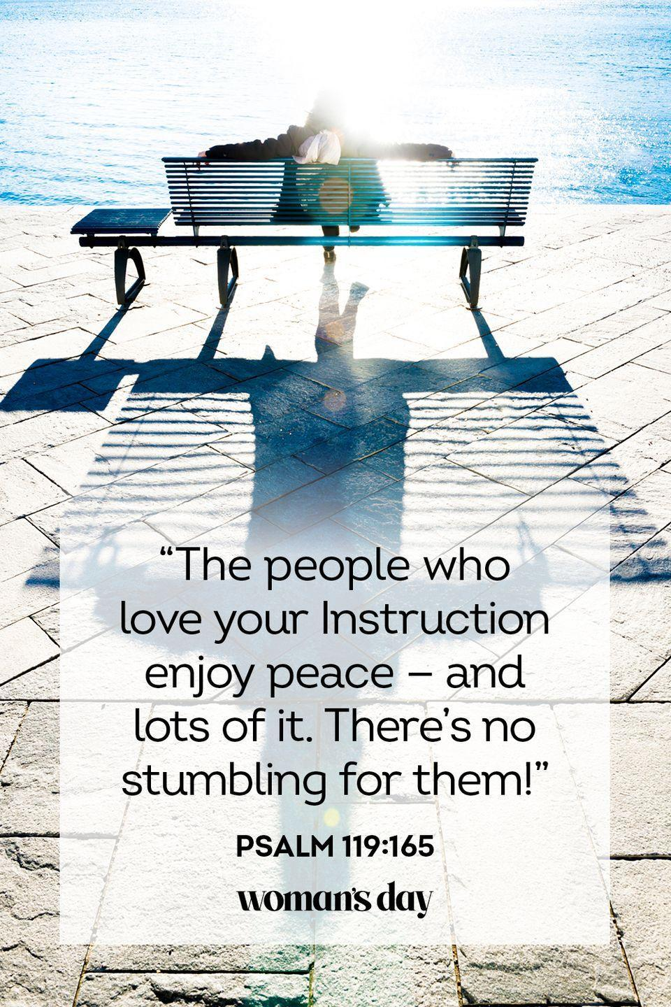 """<p>""""The people who love your Instruction enjoy peace — and lots of it. There's no stumbling for them!"""" — Psalm 119:165</p><p><strong>The Good News:</strong> If you follow the dictates of your faith with a steadfast heart, you will always feel your feet on solid ground.</p>"""