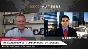 Bill Poston, Founder of The Launch Box, Is Interviewed on the Mission Matters Business Podcast