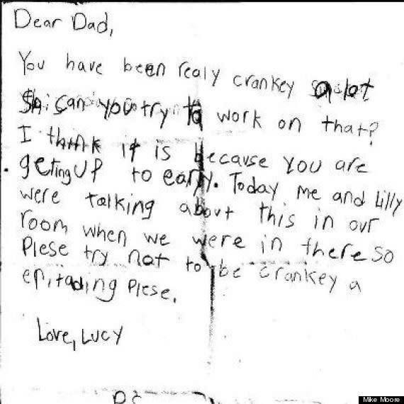 "<strong>Author:</strong> Lucy <strong>Age:</strong> 7 <a href=""http://www.huffingtonpost.com/2013/06/13/cute-kid-note-of-the-day-dad-is-really-cranky_n_3430356.html?1371135593"" rel=""nofollow noopener"" target=""_blank"" data-ylk=""slk:Click here to read the full note"" class=""link rapid-noclick-resp""><em>Click here to read the full note</em></a>"