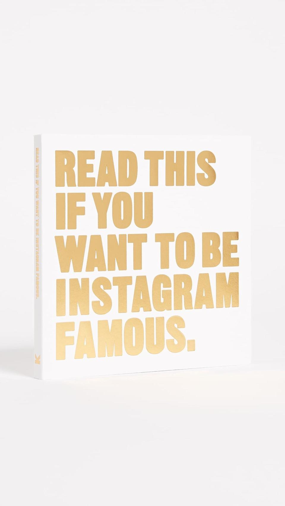 <p>The title says it all. Gift this <span>Books With Style Read This If You Want to Be Instagram Famous</span> ($13) read to your favorite aspiring influencer.</p>