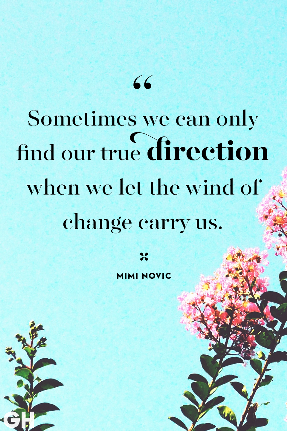 <p>Sometimes we can only find our true direction when we let the wind of change carry us.</p>