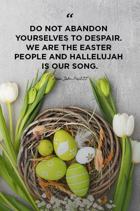 """<p>""""Do not abandon yourselves to despair. We are the Easter people and hallelujah is our song.""""</p>"""