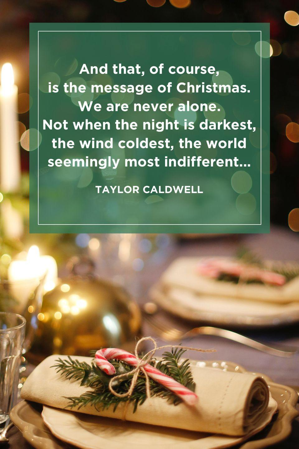 """<p>""""And that, of course, is the message of Christmas. We are never alone. Not when the night is darkest, the wind coldest, the world seemingly most indifferent...""""</p>"""