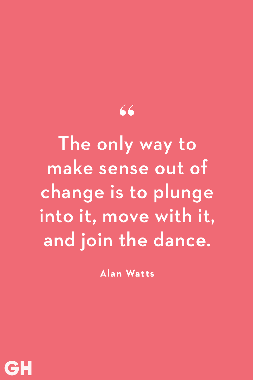 "<p>The only way to make sense out of change is to plunge into it, move with it, and join the dance.</p><p><strong><a href=""https://www.goodhousekeeping.com/health/wellness/g2401/inspirational-quotes/"" rel=""nofollow noopener"" target=""_blank"" data-ylk=""slk:RELATED: 41 Inspirational Quotes for When Your Mood Could Use a Boost"" class=""link rapid-noclick-resp"">RELATED: 41 Inspirational Quotes for When Your Mood Could Use a Boost</a></strong></p>"