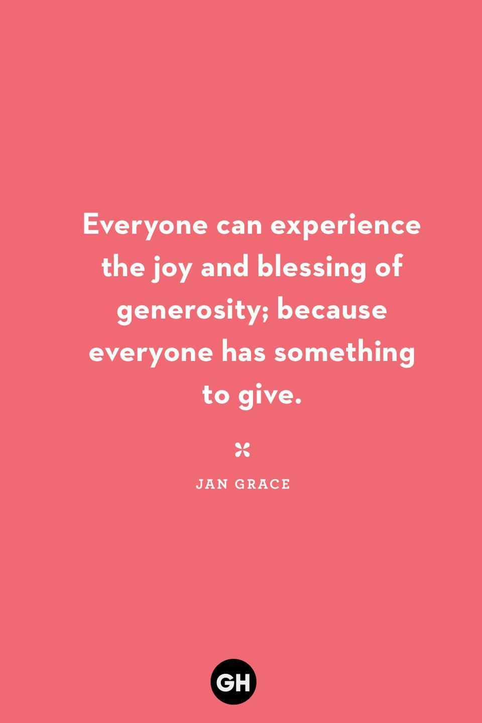 <p>Everyone can experience the joy and blessing of generosity; because everyone has something to give.</p>
