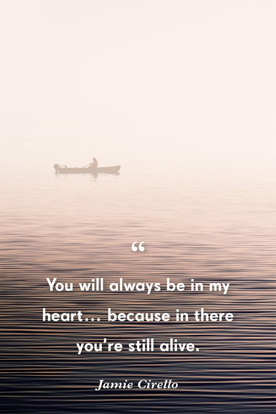 """<p>""""You will always be in my heart… because in there you're still alive."""" </p>"""