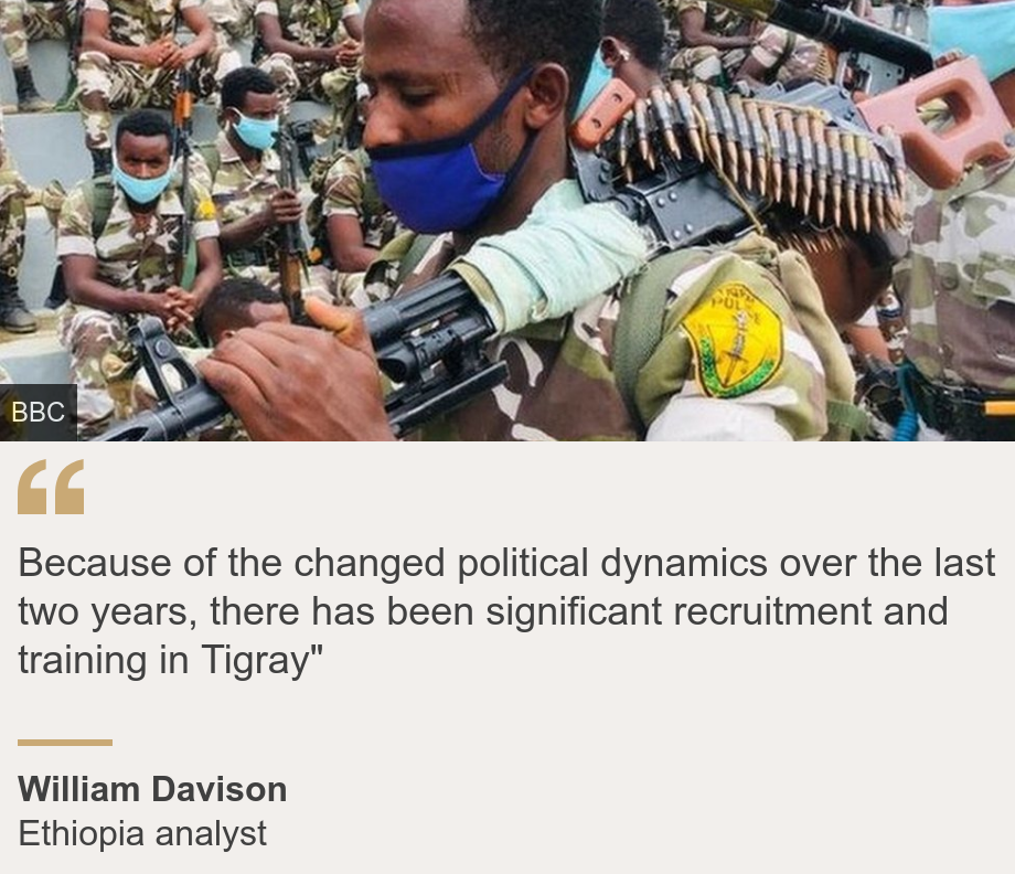 """""""Because of the changed political dynamics over the last two years, there has been significant recruitment and training in Tigray"""""""", Source: William Davison, Source description: Ethiopia analyst, Image: The Tigray region's special police forces"""